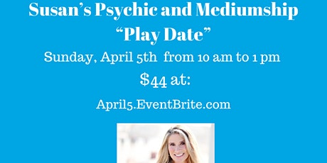 "Susan's Psychic and Mediumship ""Play Date"" on Sunday, April 5th tickets"