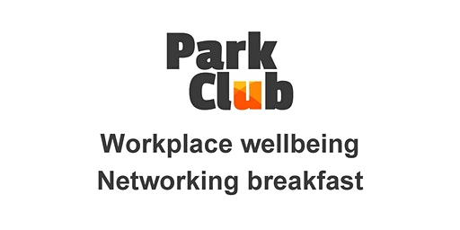 Park Club networking breakfast - Workplace wellbeing - overcoming adversity
