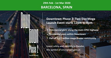 Barcelona: Downtown Phase 2- Gwadar Launch Event - 29th Feb - 1st Mar 2020