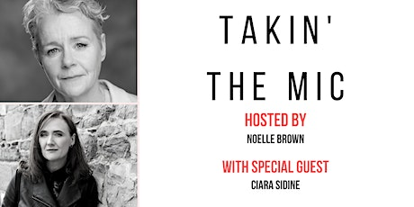 Takin' the Mic with Noelle Brown and Ciara Sidine tickets