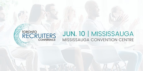 The Toronto Recruiters Conference & Tradeshow - June 10th, 2020 tickets