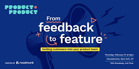 Product to Product NYC: From feedback to feature tickets