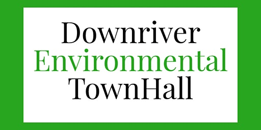 Downriver Environmental Town Hall Meeting