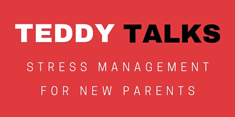 TEDDY TALKS - Stress Management For New Parents tickets