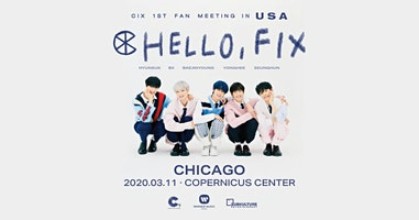 CIX 1st Fan Meeting HELLO, FIX in Chicago * CANCELLED*