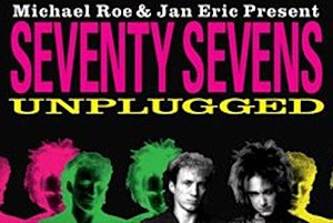 Michael Roe and Jan Eric Present Seventy Sevens Unplugged!