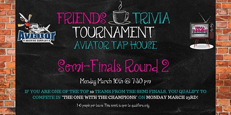 Friends Trivia Tournament: Semi-Finals Round 2 at Aviator Tap House tickets