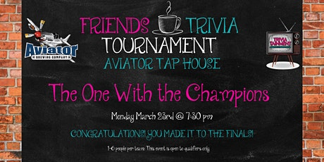Friends Trivia Tournament: FINALS at Aviator Tap House tickets