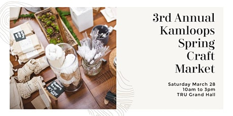 Kamloops Spring Craft Market 3rd Annual! tickets