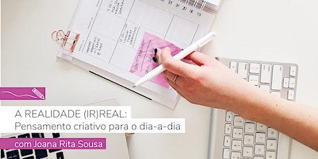 A REALIDADE (IR)REAL: PENSAMENTO CRIATIVO PARA O DIA-A-DIA bilhetes