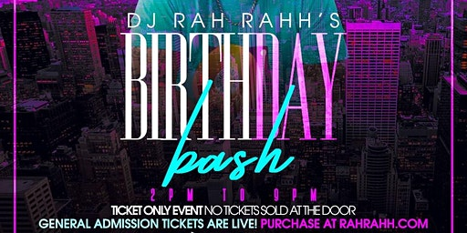 DJ Rah Rahh's BirthDAY Bash!