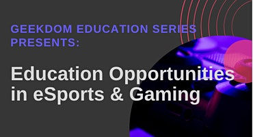 Geekdom Ed. Series: Education Opportunities in eSports & Gaming