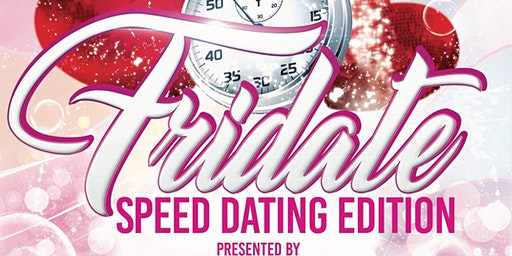 """""""FRIDATE"""" SPEED DATING EDITION"""