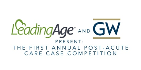 LeadingAge and GW Present: First Annual Post-Acute Care Case Competition tickets