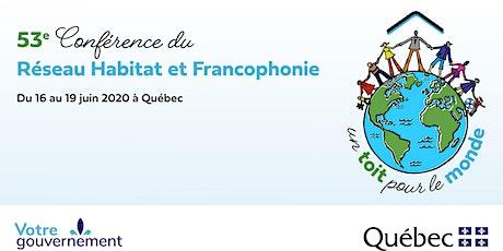 53e Conférence du Réseau Habitat et Francophonie : un toit pour le monde ! billets
