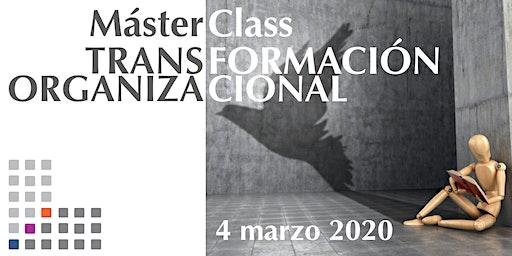 Master Class Transformación Organizacional 4 marzo 2020