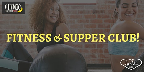 FITNIC X LU-MA SUPPER CLUB - FRIDAY 06TH MARCH (FITNESS AND 3 COURSE MEAL) tickets