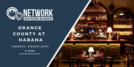 Network After Work Orange County at Habana