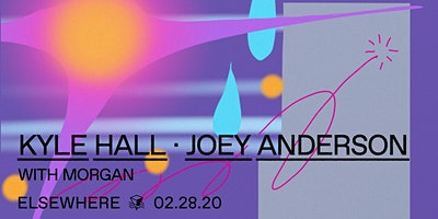 Kyle Hall, Joey Anderson & Morgan @ Elsewhere (Hal