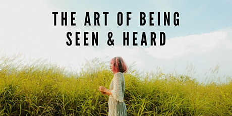 The Art of Being Seen and Heard tickets