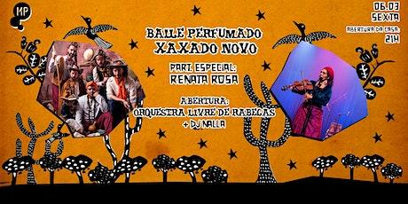 06/03 - BAILE PERFUMADO | XAXADO NOVO + ORQUESTRA LIVRE DE RABECAS NO MP ingressos