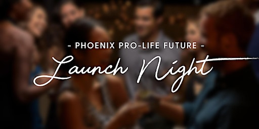Phoenix Pro-Life Future Launch Night