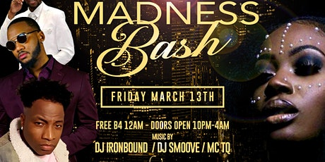 DJSMOOVE INT. & TYSON EVENTS PRESENTS FRIDY THE 13TH MARCH MADNESS BASH tickets