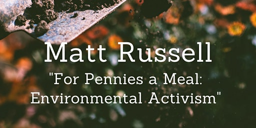 For Pennies a Meal: Environmental Activism with Matt Russell