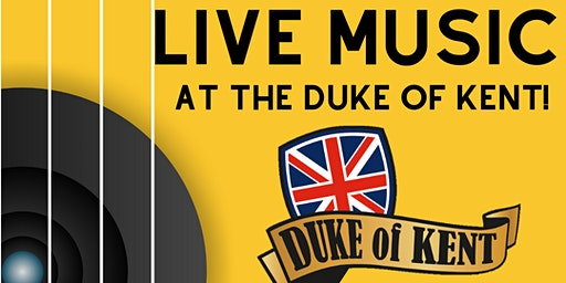 Live Music at the Duke of Kent!