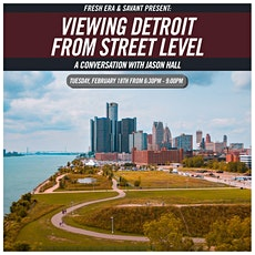 Fresh Era and Savant Present: Viewing Detroit from Street Level: A conversation with Jason Hall tickets