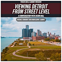 Fresh Era and Savant Present: Viewing Detroit from Street Level: A conversation with Jason Hall