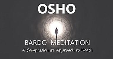 Osho Bardo Meditation: A Compassionate Approach to Death