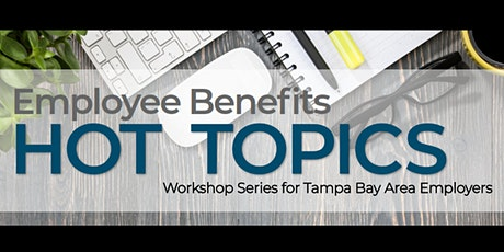 Employee Benefits HOT TOPICS: Workshop for Tampa Bay Area Employers tickets
