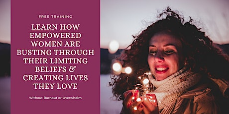 Learn How Empowered Women Are Busting Their Beliefs & Creating Lives They LOVE tickets