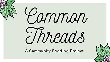 Common Threads Beading Workshop #1