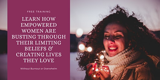 Learn How Empowered Women Are Busting Their Beliefs & Creating Lives They LOVE