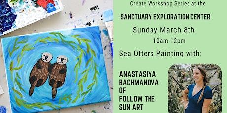Create Workshop Series - Sea Otter Painting with Anastasiya Bachmanova! tickets