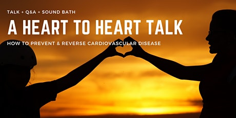 A Heart to Heart Talk: How To Prevent & Reverse Cardiovascular Disease tickets