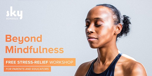 Beyond Mindfulness - FREE Stress-Relief Workshop