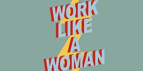Work Like A Woman : Showcase / Q &A tickets