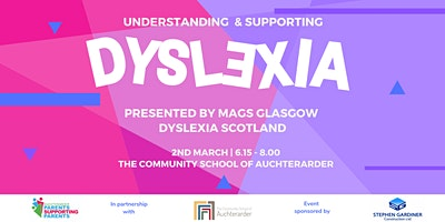 Understanding & Supporting Dyslexia Presented by Mags Glasgow