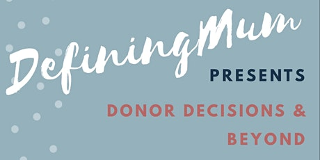 DefiningMum Presents...Donor Decisions & Beyond tickets