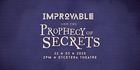 Improvable and the Prophecy of the Secrets tickets