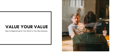 Value Your Value - Keys to Negotiating for Your Worth in Your New Business tickets
