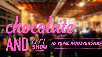 CHOCOLATE AND ART SHOW LOS ANGELES - 10 YEAR ANNIVERSARY