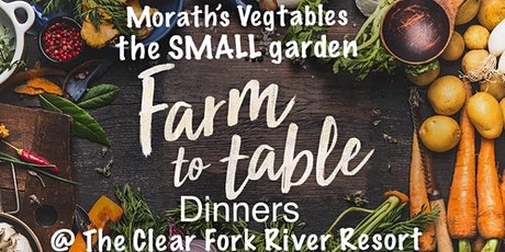 The Small Garden Farm To Table Dinners @ The Clear Fork River Retreat, BYOB tickets