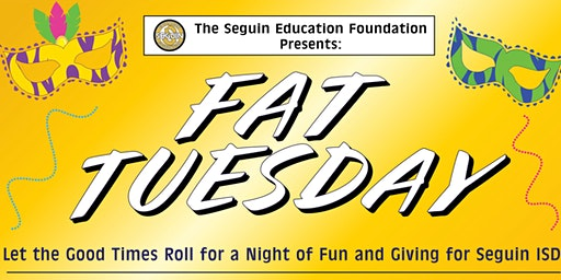 The Seguin Education Foundation Presents: Fat Tuesday!