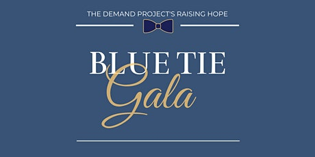 The Demand Project Raising Hope, Blue Tie Gala tickets