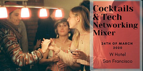 Cocktails and Tech Networking Mixer | SF W Hotel | March 24, 2020 tickets