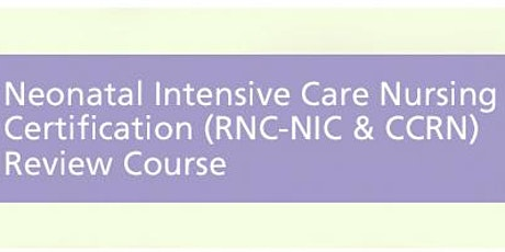 Neonatal Intensive Care Nursing Certification Review Course tickets